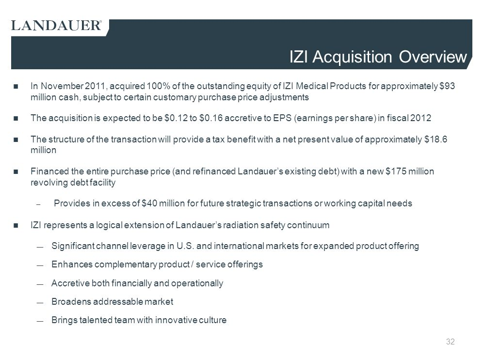IZI Acquisition Overview In November 2011, acquired 100% of the outstanding equity of IZI Medical Products for approximately $93 million cash, subject