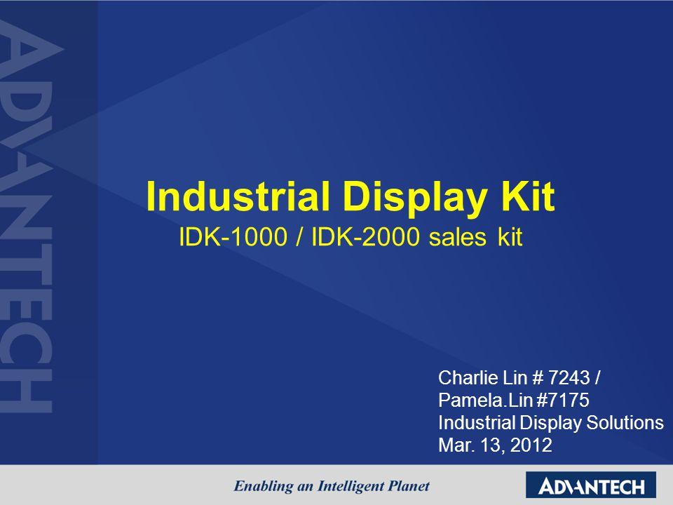 Industrial Display Kit IDK-1000 / IDK-2000 sales kit Charlie Lin # 7243 / Pamela.Lin #7175 Industrial Display Solutions Mar. 13, 2012