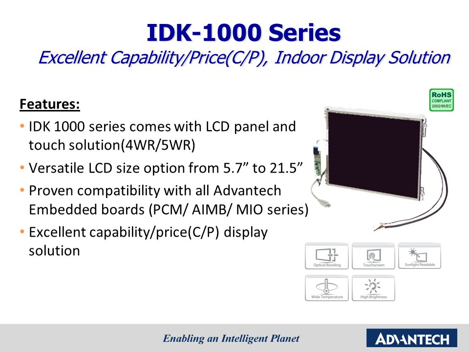 """Features: IDK 1000 series comes with LCD panel and touch solution(4WR/5WR) Versatile LCD size option from 5.7"""" to 21.5"""" Proven compatibility with all"""