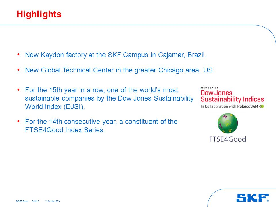 © SKF Group 15 October 2014 Highlights New Kaydon factory at the SKF Campus in Cajamar, Brazil.
