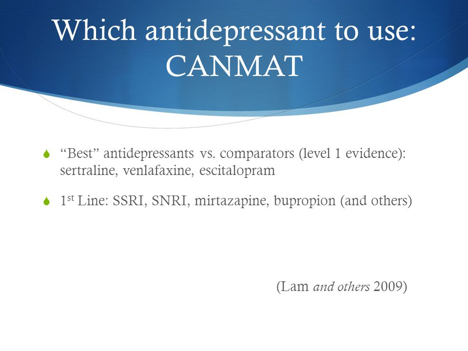 Which antidepressant to use: CANMAT  Best antidepressants vs.