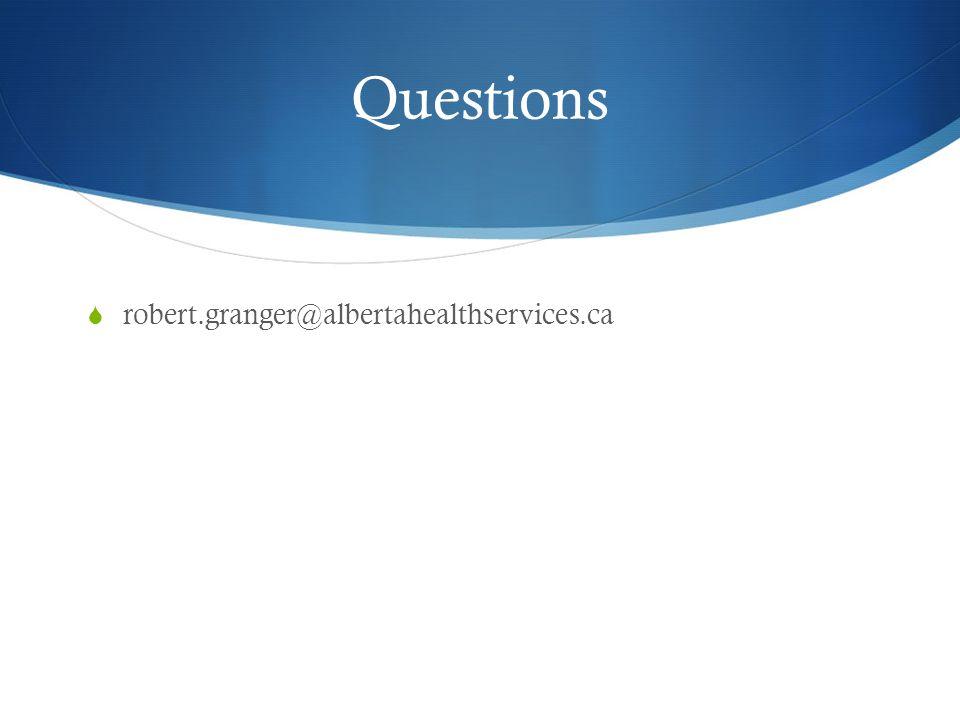 Questions  robert.granger@albertahealthservices.ca