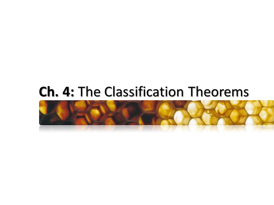 Ch. 4: The Classification Theorems