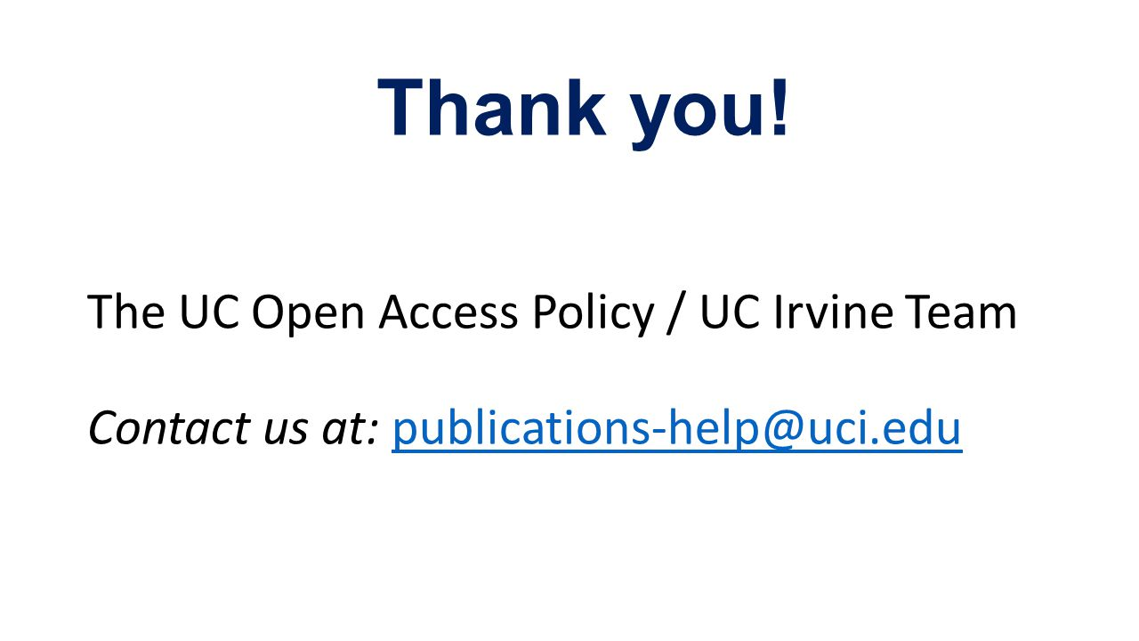 The UC Open Access Policy / UC Irvine Team Contact us at: publications-help@uci.edupublications-help@uci.edu Thank you!