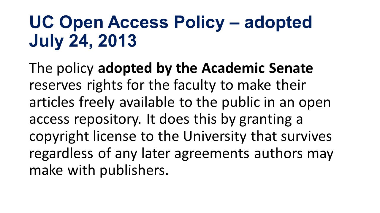 UC Open Access Policy Overview assist University of California in disseminating and archiving faculty articles policy covers publications after July 2013 policy does not in any way prescribe or limit the venue of publication