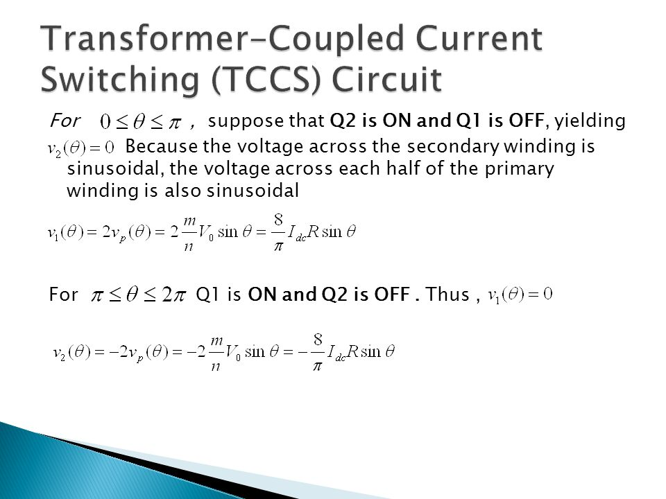 For, suppose that Q2 is ON and Q1 is OFF, yielding Because the voltage across the secondary winding is sinusoidal, the voltage across each half of the primary winding is also sinusoidal For Q1 is ON and Q2 is OFF.