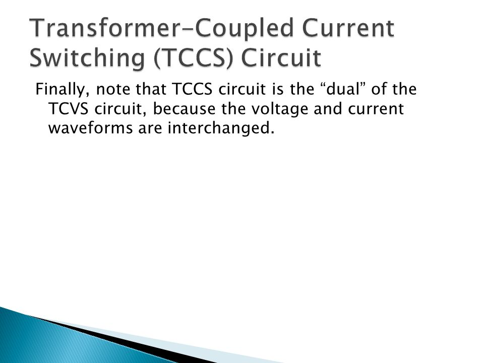 Finally, note that TCCS circuit is the dual of the TCVS circuit, because the voltage and current waveforms are interchanged.