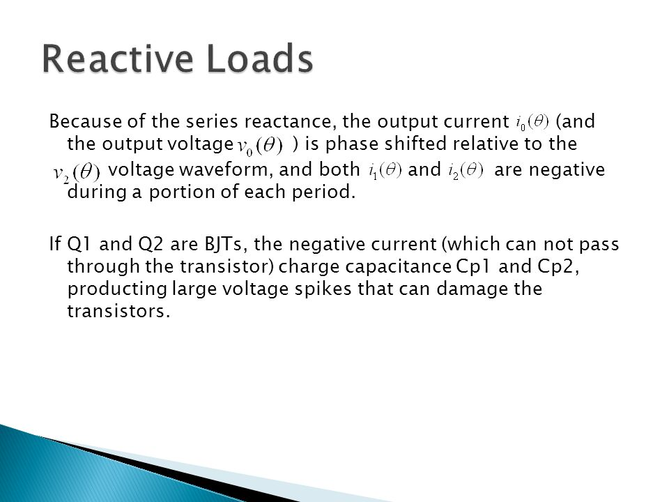 Because of the series reactance, the output current (and the output voltage ) is phase shifted relative to the voltage waveform, and both and are negative during a portion of each period.