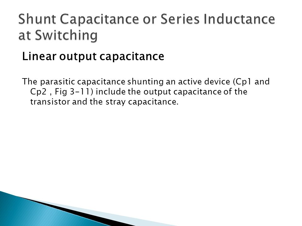 Linear output capacitance The parasitic capacitance shunting an active device (Cp1 and Cp2, Fig 3-11) include the output capacitance of the transistor and the stray capacitance.
