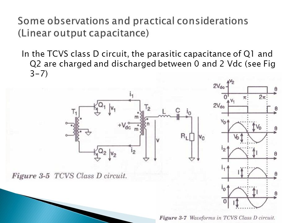 In the TCVS class D circuit, the parasitic capacitance of Q1 and Q2 are charged and discharged between 0 and 2 Vdc (see Fig 3-7)