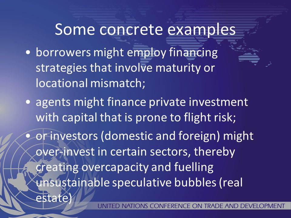 Some concrete examples borrowers might employ financing strategies that involve maturity or locational mismatch; agents might finance private investme