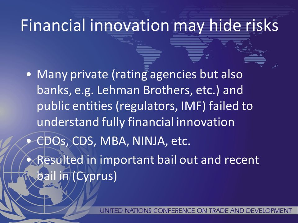 Financial innovation may hide risks Many private (rating agencies but also banks, e.g. Lehman Brothers, etc.) and public entities (regulators, IMF) fa