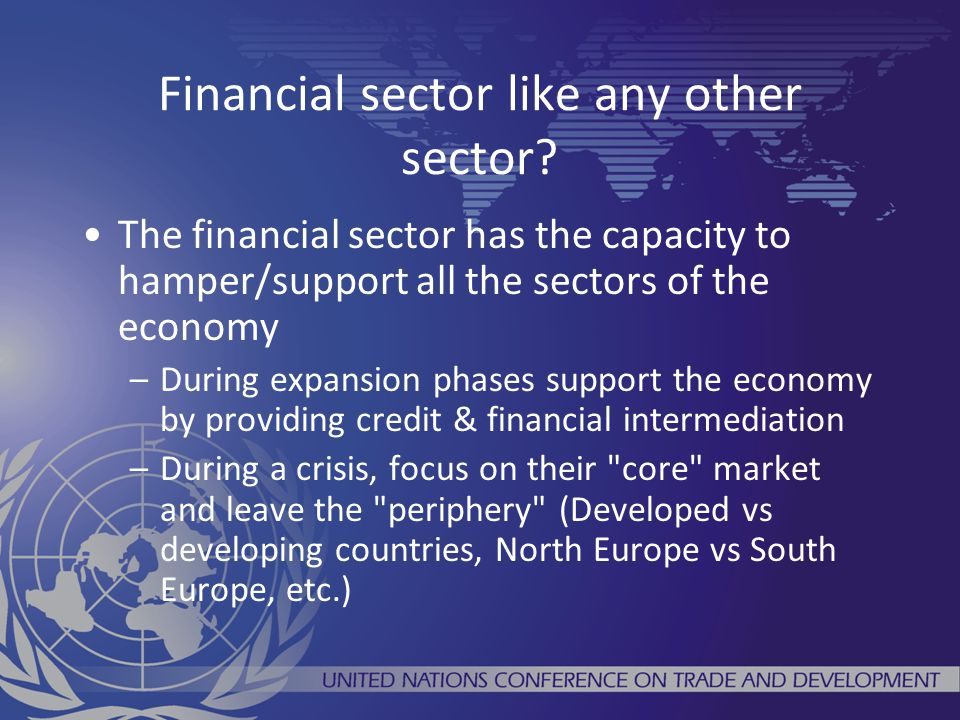 Financial sector like any other sector? The financial sector has the capacity to hamper/support all the sectors of the economy –During expansion phase