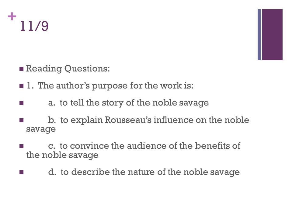 + 11/9 Reading Questions: 1. The author's purpose for the work is: a.