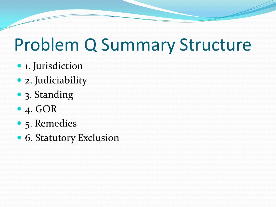 Problem Q Summary Structure 1. Jurisdiction 2. Judiciability 3.