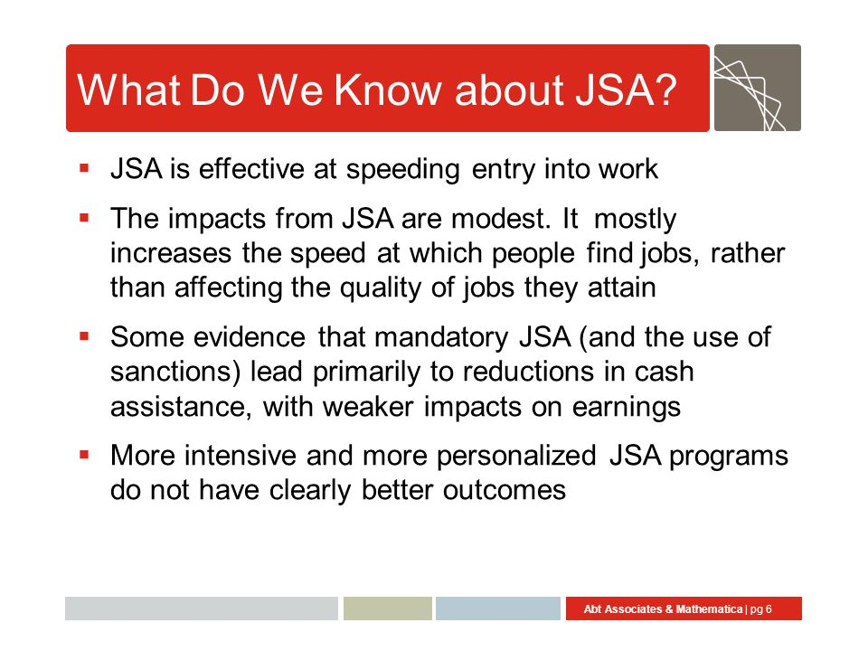 Abt Associates & Mathematica | pg 6 What Do We Know about JSA.
