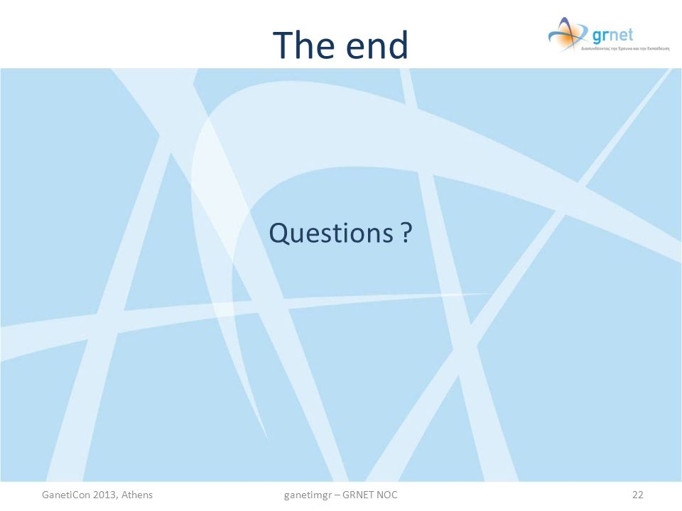 The end Questions ? GanetiCon 2013, Athens22ganetimgr – GRNET NOC