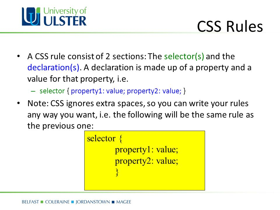 CSS Rules A CSS rule consist of 2 sections: The selector(s) and the declaration(s).