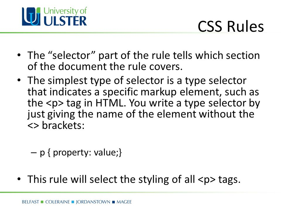 CSS Rules The selector part of the rule tells which section of the document the rule covers.