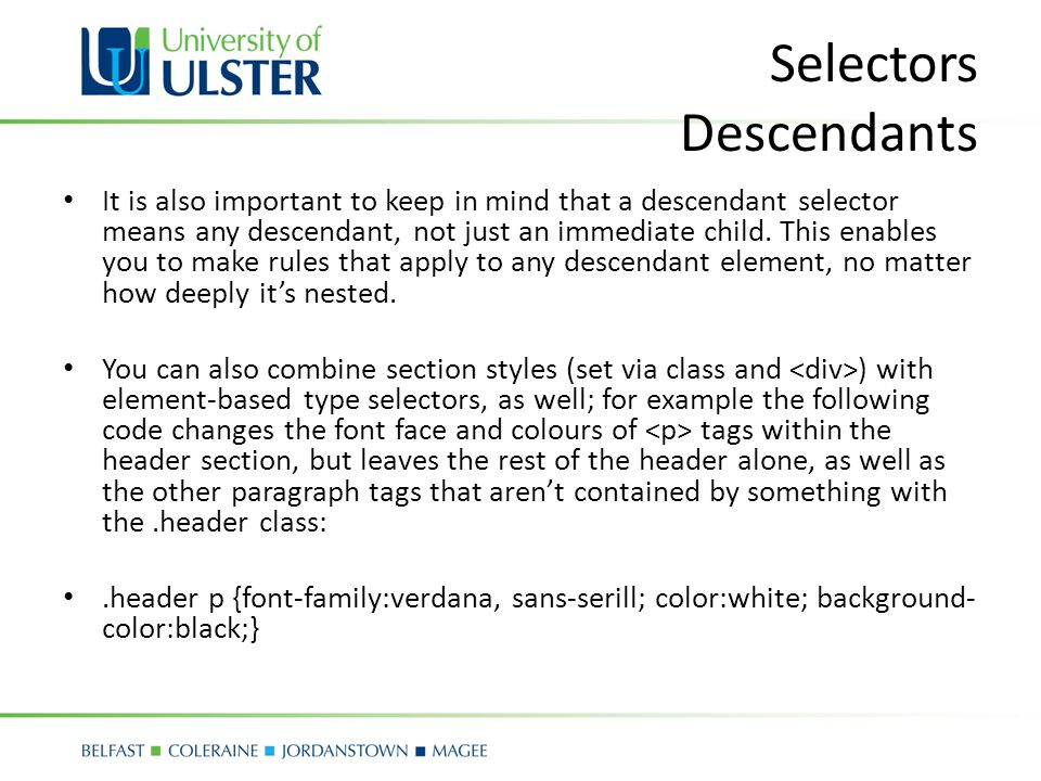 Selectors Descendants It is also important to keep in mind that a descendant selector means any descendant, not just an immediate child.