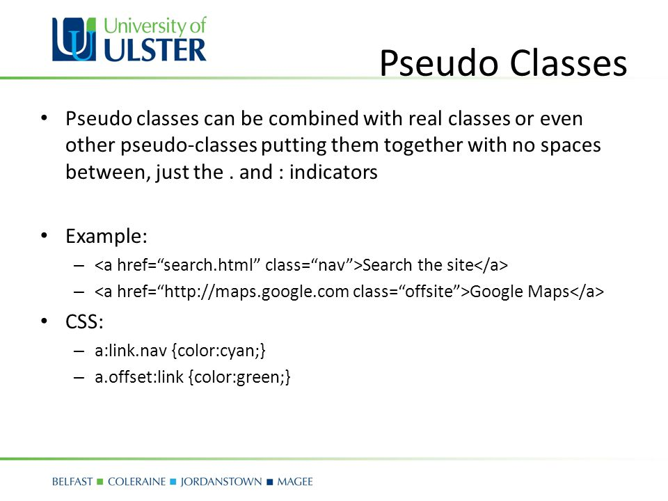 Pseudo Classes Pseudo classes can be combined with real classes or even other pseudo-classes putting them together with no spaces between, just the.