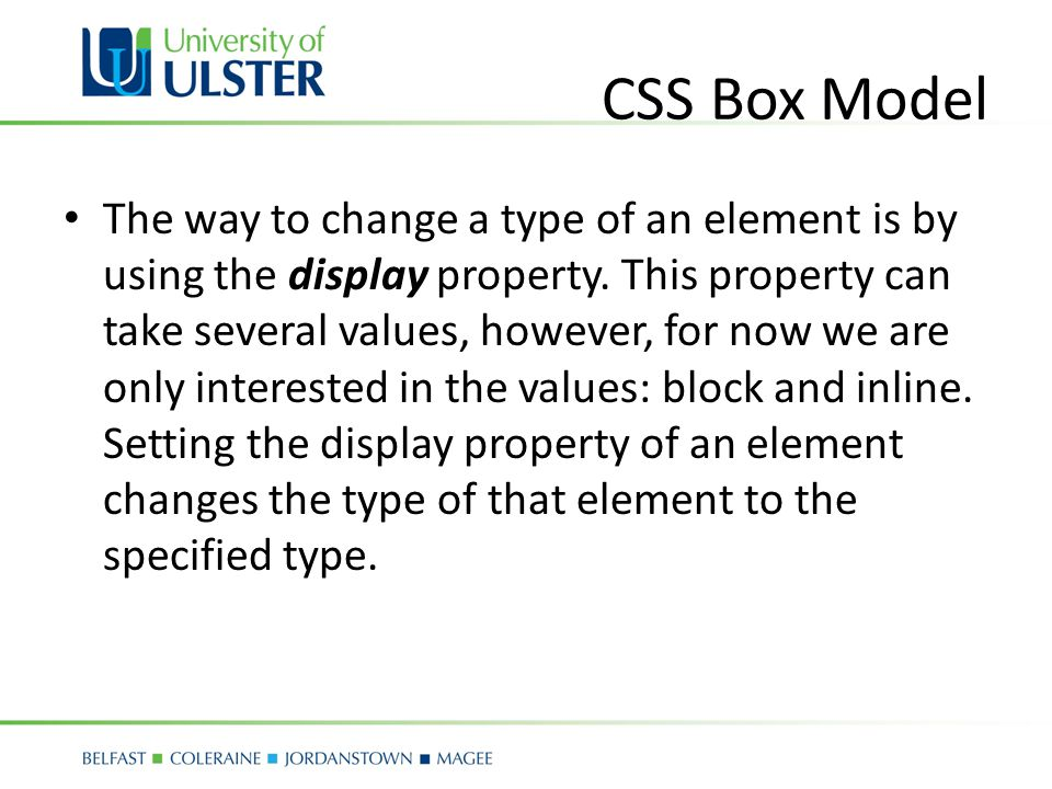 CSS Box Model The way to change a type of an element is by using the display property.