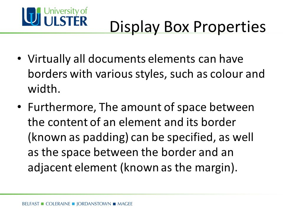 Display Box Properties Virtually all documents elements can have borders with various styles, such as colour and width.