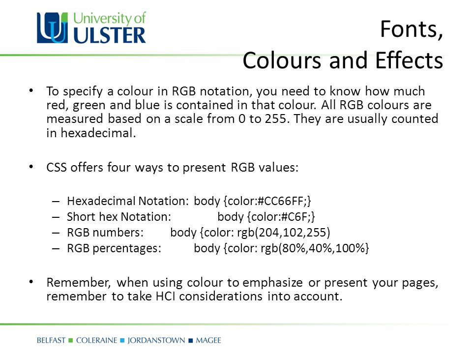 Fonts, Colours and Effects To specify a colour in RGB notation, you need to know how much red, green and blue is contained in that colour.