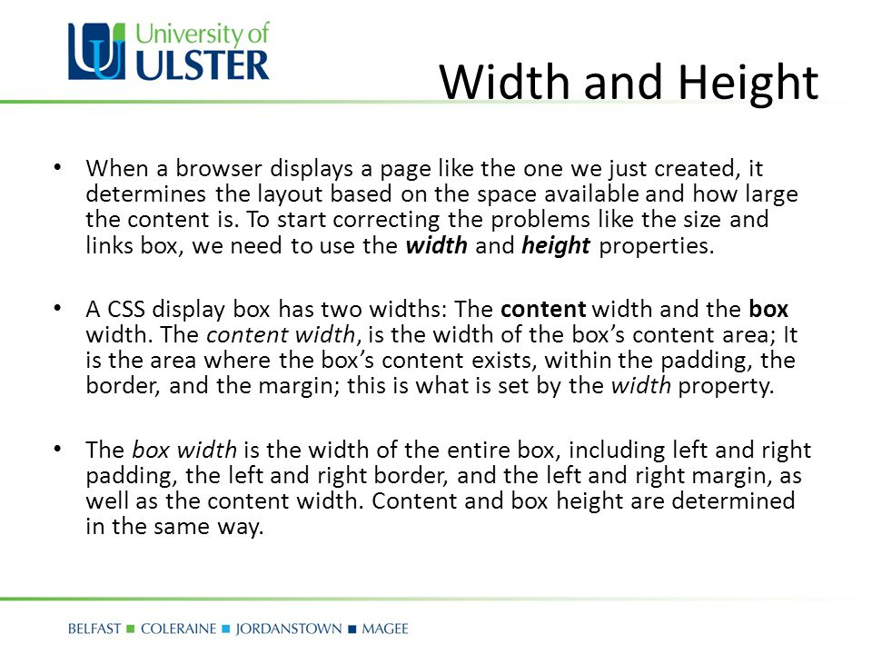 Width and Height When a browser displays a page like the one we just created, it determines the layout based on the space available and how large the content is.