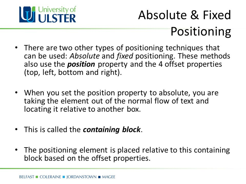 Absolute & Fixed Positioning There are two other types of positioning techniques that can be used: Absolute and fixed positioning.