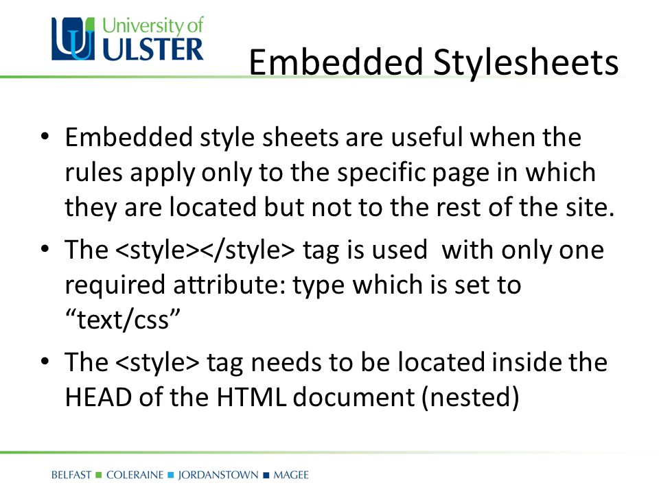 Embedded Stylesheets Embedded style sheets are useful when the rules apply only to the specific page in which they are located but not to the rest of the site.