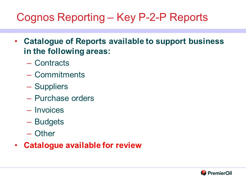 Cognos Reporting – Key P-2-P Reports Catalogue of Reports available to support business in the following areas: –Contracts –Commitments –Suppliers –Pu