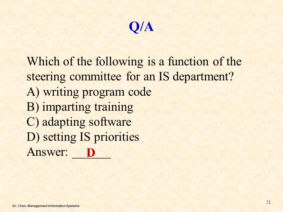 Dr. Chen, Management Information Systems Q/A 21 Which of the following is a function of the steering committee for an IS department? A) writing progra