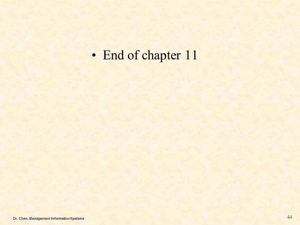 Dr. Chen, Management Information Systems End of chapter 11 44