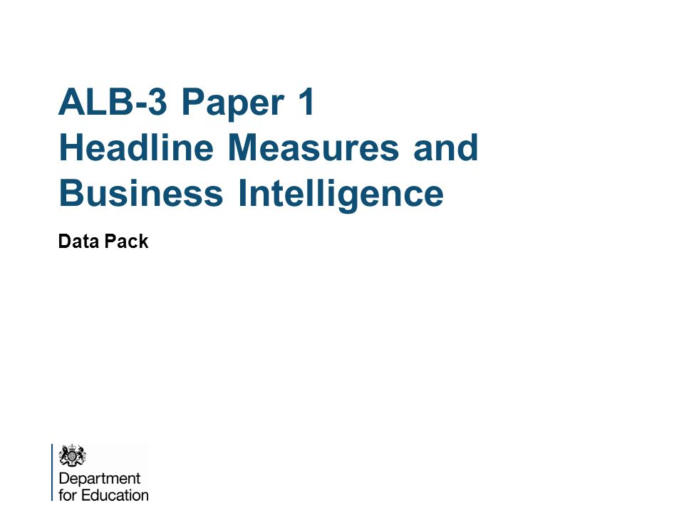 ALB-3 Paper 1 Headline Measures and Business Intelligence Data Pack