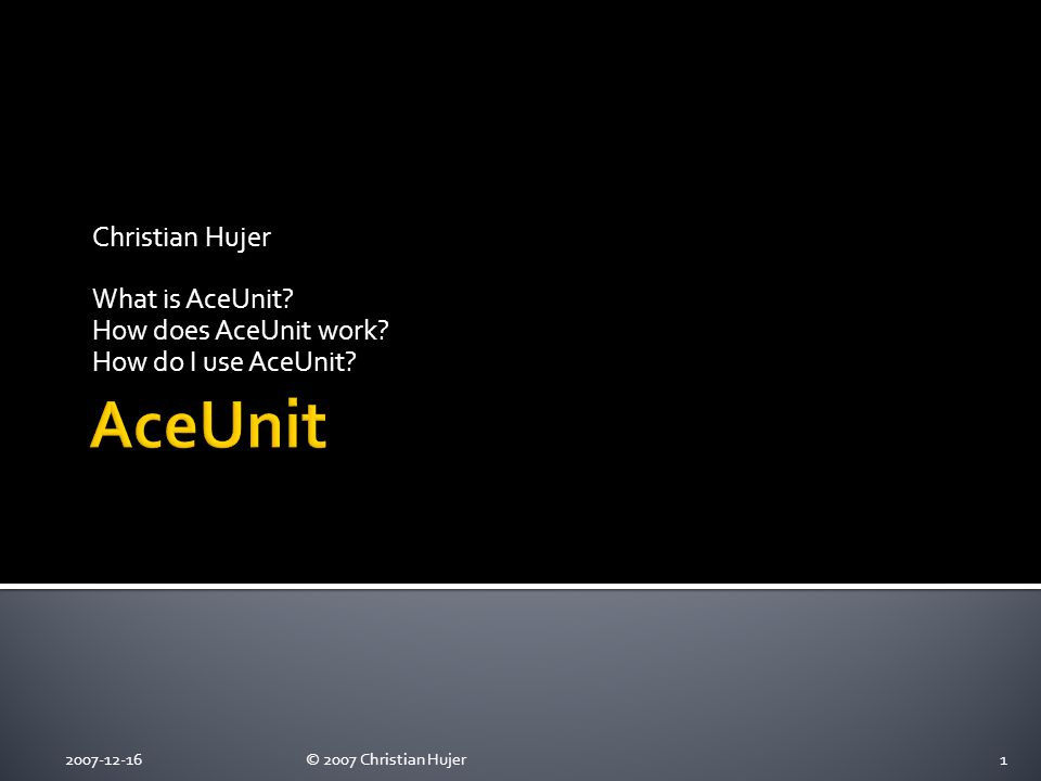 Christian Hujer What is AceUnit. How does AceUnit work.