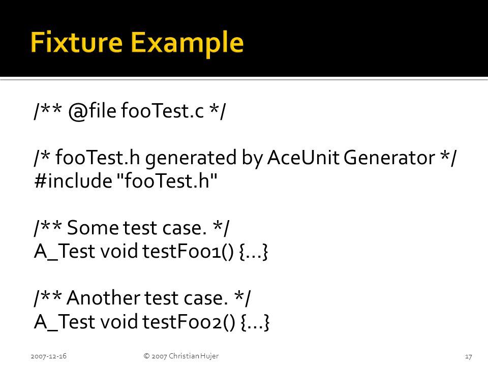 /** @file fooTest.c */ /* fooTest.h generated by AceUnit Generator */ #include fooTest.h /** Some test case.