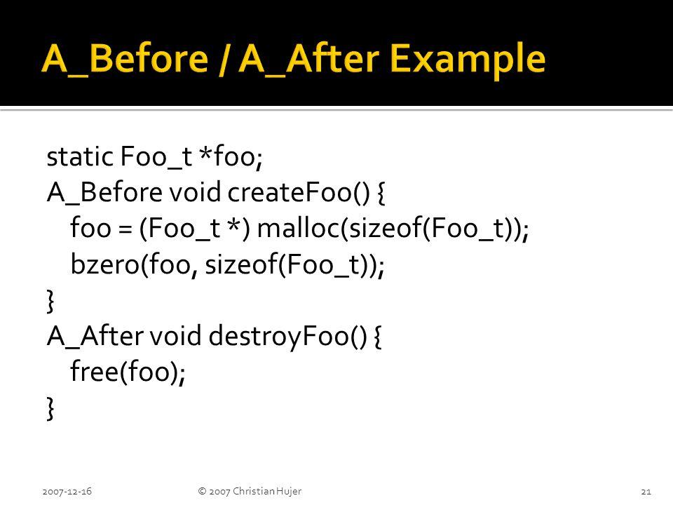 static Foo_t *foo; A_Before void createFoo() { foo = (Foo_t *) malloc(sizeof(Foo_t)); bzero(foo, sizeof(Foo_t)); } A_After void destroyFoo() { free(fo