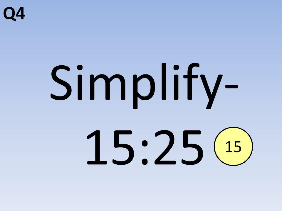 Q4 Simplify- 15:25 End123456789101112131415