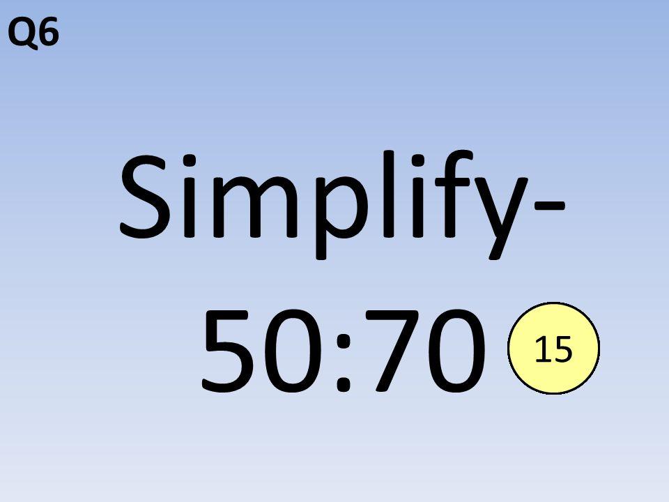 Q6 Simplify- 50:70 End123456789101112131415