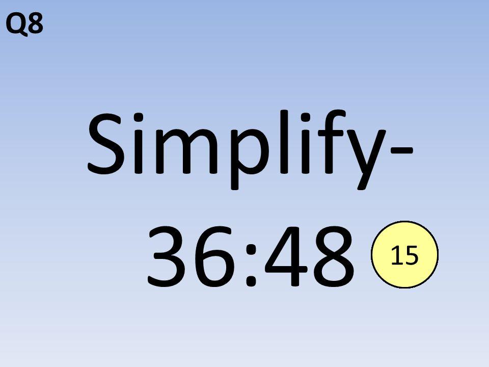 Q8 Simplify- 36:48 End123456789101112131415