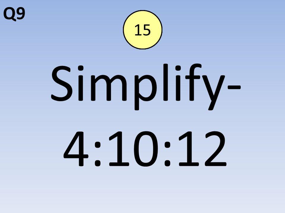 Q9 Simplify- 4:10:12 End123456789101112131415