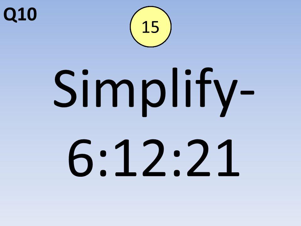 Q10 Simplify- 6:12:21 End123456789101112131415
