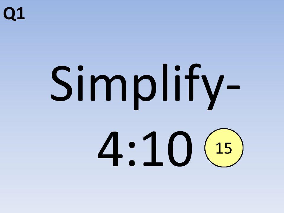 Simplify- 4:10 Q1 End123456789101112131415