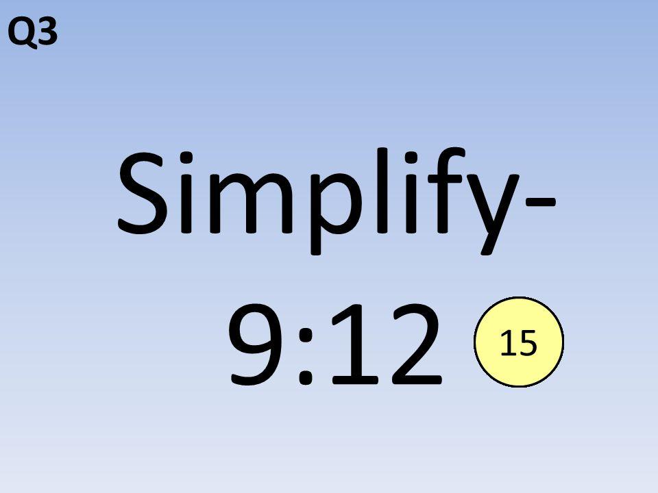 Q3 Simplify- 9:12 End123456789101112131415