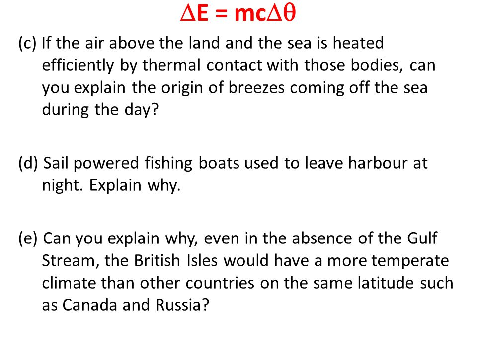  E = mc  (c) If the air above the land and the sea is heated efficiently by thermal contact with those bodies, can you explain the origin of breeze