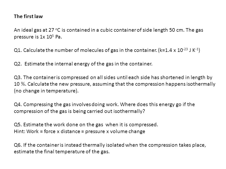 The first law An ideal gas at 27 o C is contained in a cubic container of side length 50 cm.