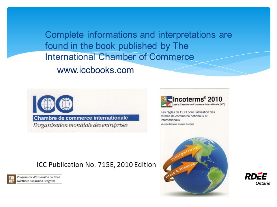 Complete informations and interpretations are found in the book published by The International Chamber of Commerce www.iccbooks.com ICC Publication No.