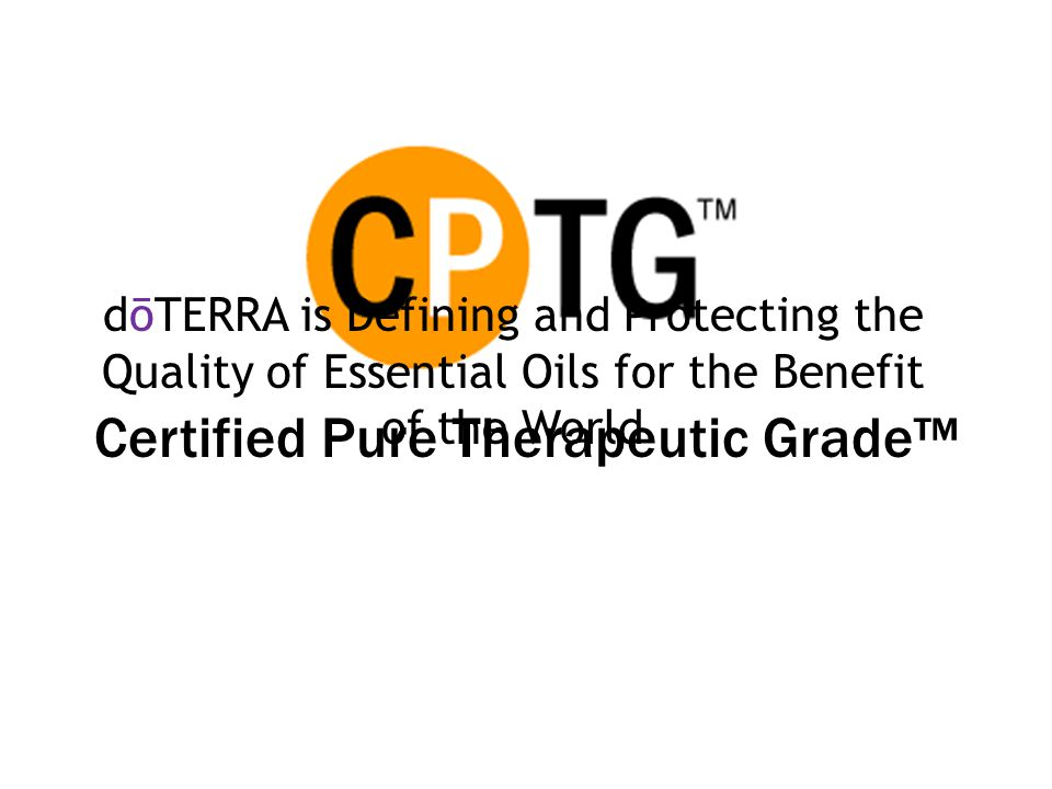 Certified Pure Therapeutic Grade™ dōTERRA is Defining and Protecting the Quality of Essential Oils for the Benefit of the World