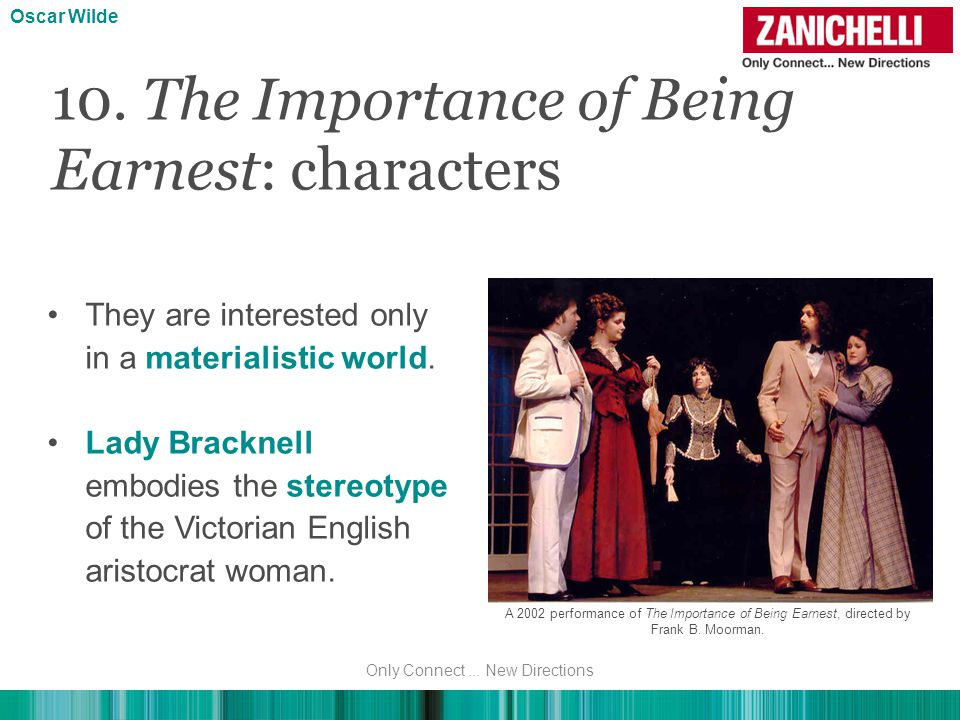 10. The Importance of Being Earnest: characters Oscar Wilde They are interested only in a materialistic world. Lady Bracknell embodies the stereotype